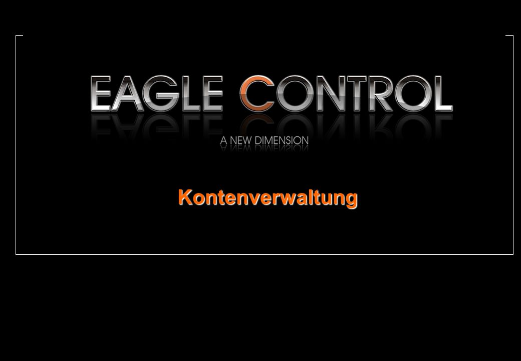Willi Nusser – © Eagle Control GmbH 2008 Version 1.0 KONTEN Seite 31 Copyright 2008 Eagle Control GmbH.