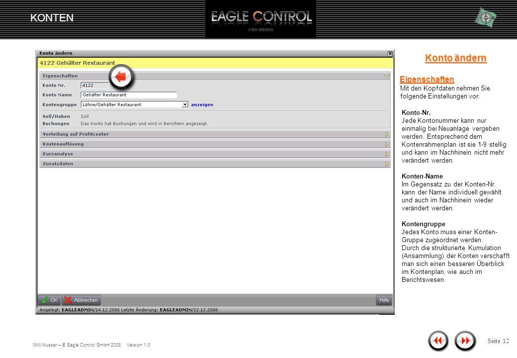 Willi Nusser – © Eagle Control GmbH 2008 Version 1.0 KONTEN Seite 11 Konto ändern Markieren Sie das gesuchte Konto und öffnen es mit Doppelklick.