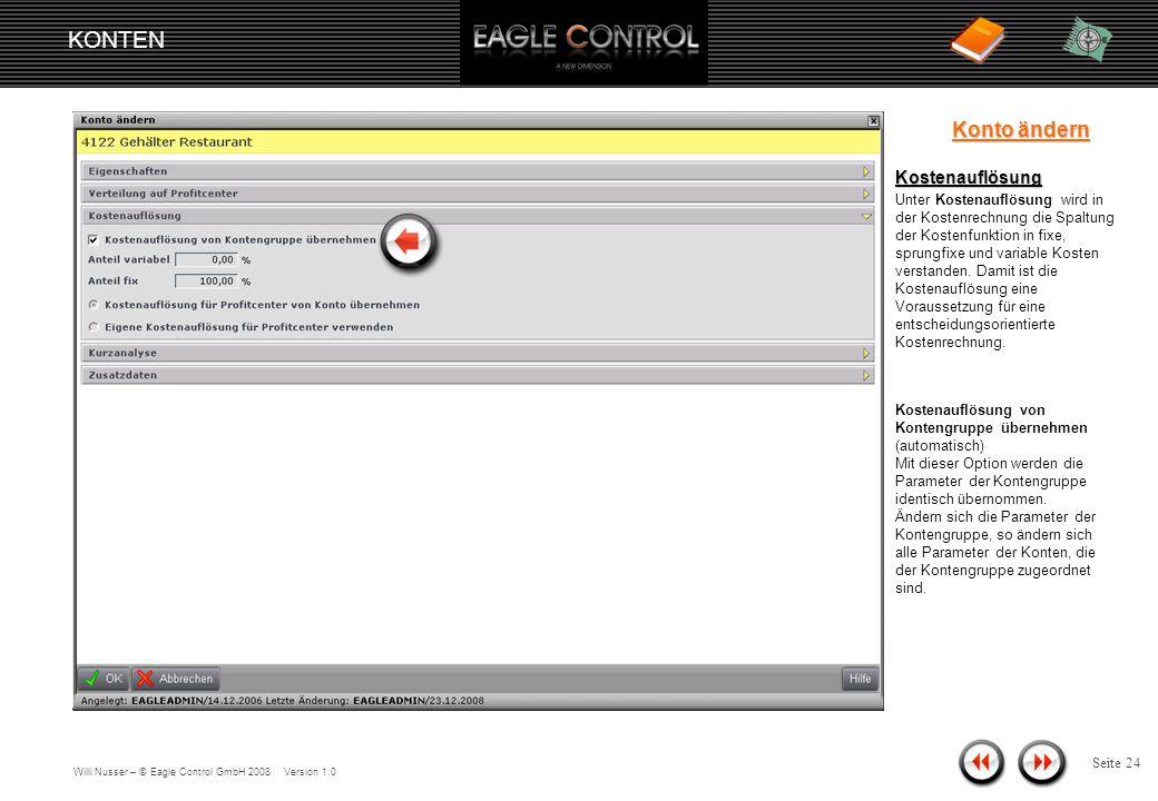 Willi Nusser – © Eagle Control GmbH 2008 Version 1.0 Seite 23 Kostenrechnung Die Kostenrechnung als Teilbereich des Rechnungswesens hat eine von der Finanzbuchhaltung völlig losgelöste Rolle.