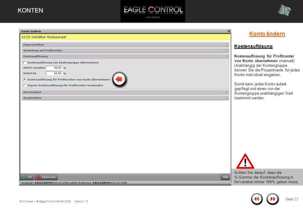 Willi Nusser – © Eagle Control GmbH 2008 Version 1.0 KONTEN Seite 24 Konto ändern Kostenauflösung Unter Kostenauflösung wird in der Kostenrechnung die Spaltung der Kostenfunktion in fixe, sprungfixe und variable Kosten verstanden.