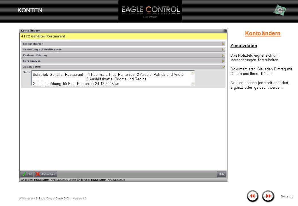 Willi Nusser – © Eagle Control GmbH 2008 Version 1.0 KONTEN Seite 29 Konto ändern Kurzanalyse - Einstellungen Neben der Anzeige (mit Ist, Plan und Ist-Planwerte), für (Im Monat, Per Monat), können Sie den Anzeige- zeitraum individuell bestimmen.
