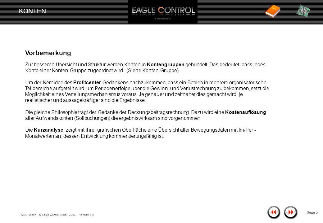 Willi Nusser – © Eagle Control GmbH 2008 Version 1.0 Seite 4 Allgemein Das Konto ist die zentrale Datenstruktur in der Buchführung sowie im Zahlungsverkehr.