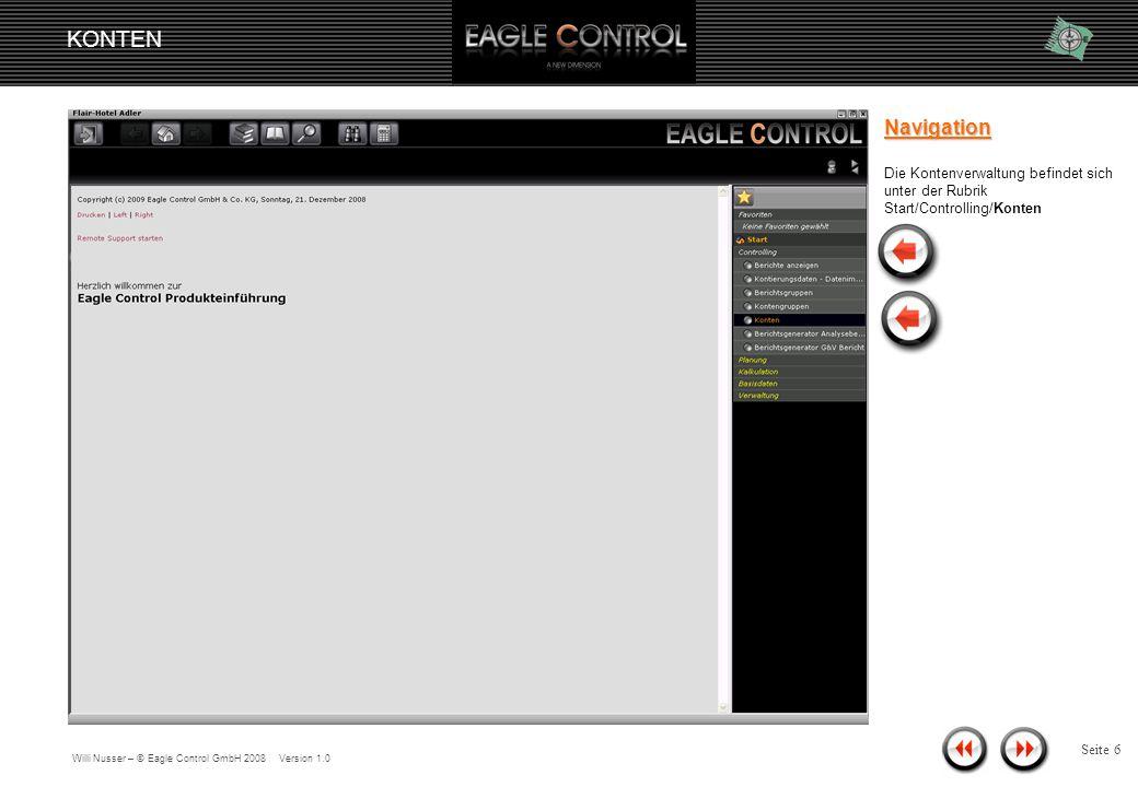 Willi Nusser – © Eagle Control GmbH 2008 Version 1.0 KONTEN Seite 5 Vorbemerkung Zur besseren Übersicht und Struktur werden Konten in Kontengruppen gebündelt.