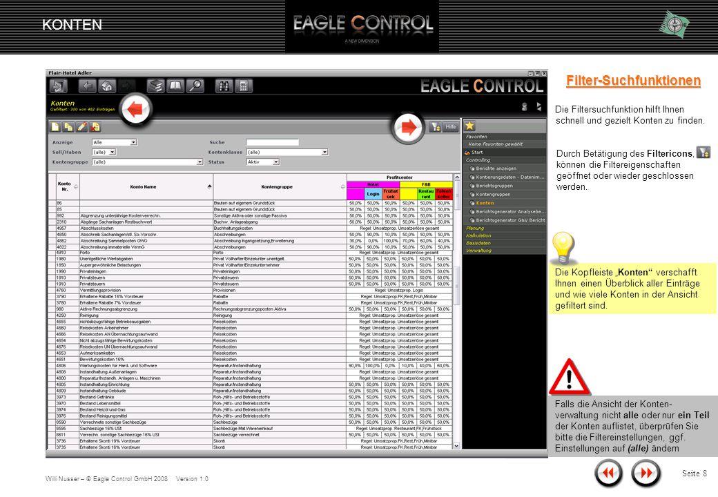 Willi Nusser – © Eagle Control GmbH 2008 Version 1.0 KONTEN Seite 7 Kontenverwaltung Die Kontenverwaltung bietet eine numerischer Tabellen-Übersicht aller von der Buchhaltung importierten, sowie alle manuell angelegten Konten an.