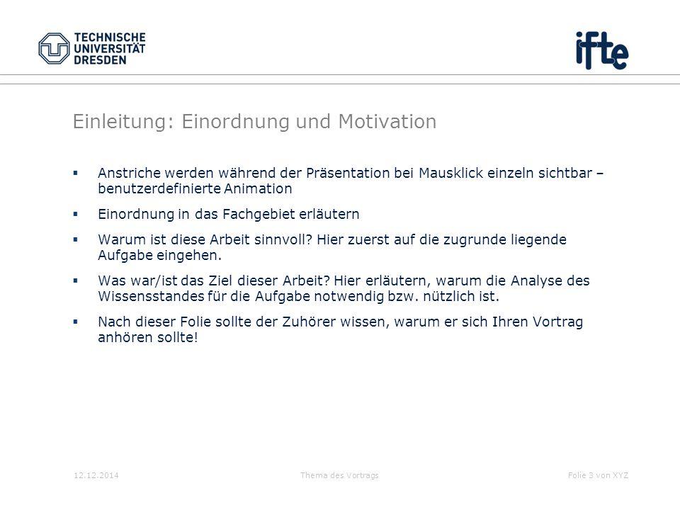 12.12.2014Thema des VortragsFolie 3 von XYZ Einleitung: Einordnung und Motivation  Anstriche werden während der Präsentation bei Mausklick einzeln si