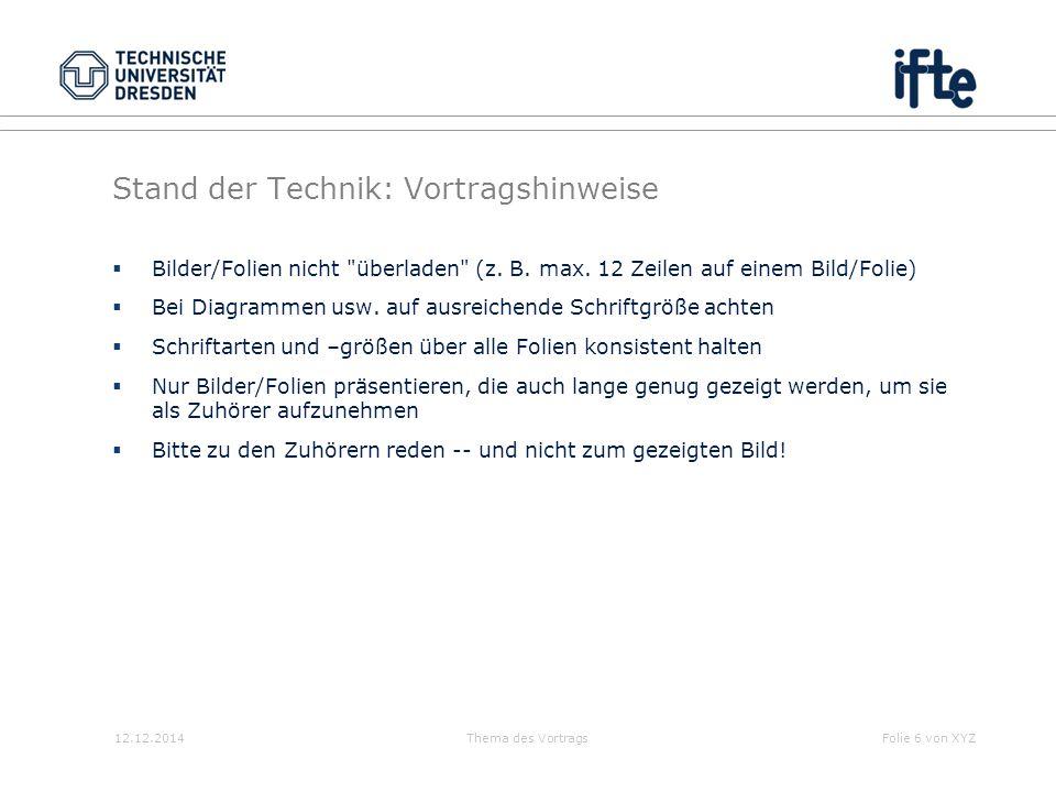 12.12.2014Thema des VortragsFolie 6 von XYZ Stand der Technik: Vortragshinweise  Bilder/Folien nicht
