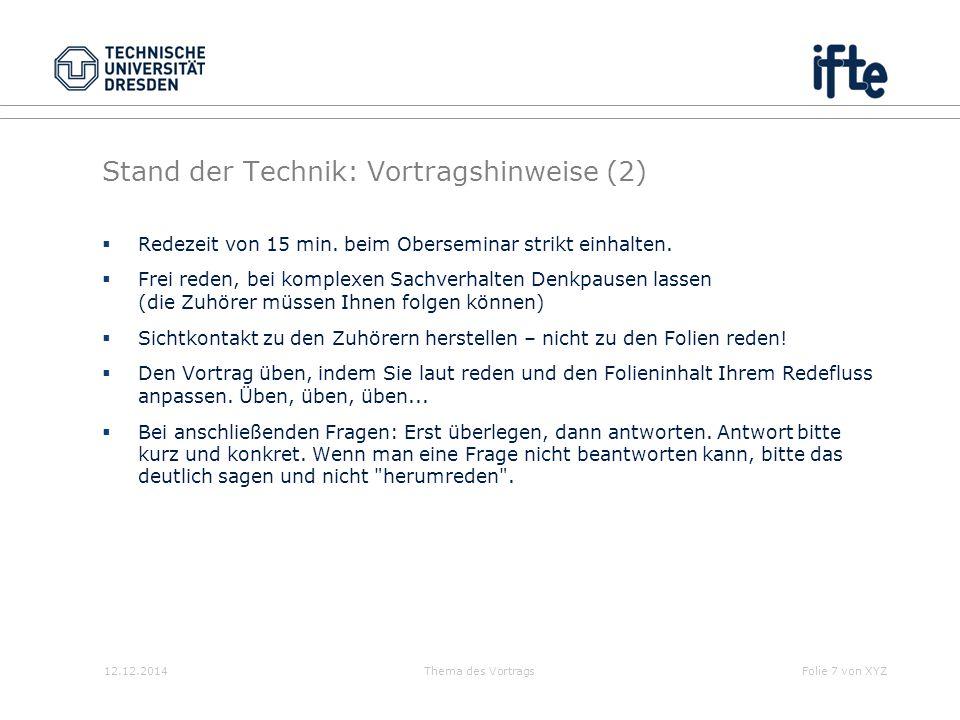 12.12.2014Thema des VortragsFolie 7 von XYZ Stand der Technik: Vortragshinweise (2)  Redezeit von 15 min. beim Oberseminar strikt einhalten.  Frei r