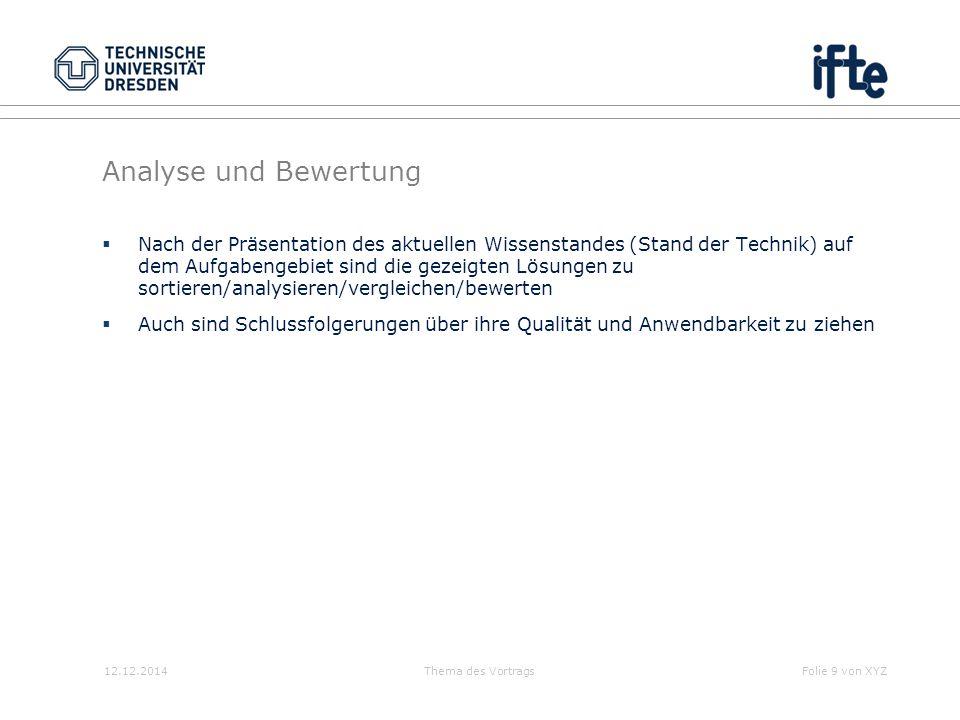 12.12.2014Thema des VortragsFolie 9 von XYZ Analyse und Bewertung  Nach der Präsentation des aktuellen Wissenstandes (Stand der Technik) auf dem Aufg