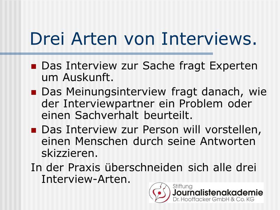 Drei Arten von Interviews. Das Interview zur Sache fragt Experten um Auskunft. Das Meinungsinterview fragt danach, wie der Interviewpartner ein Proble