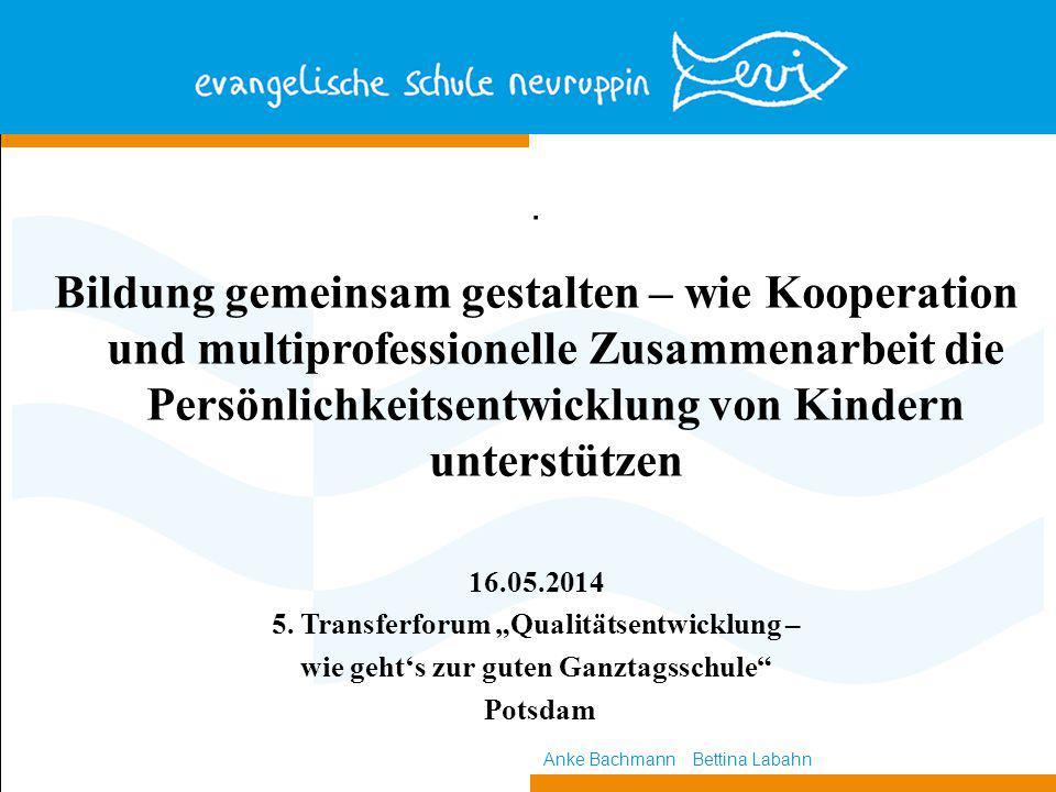 Bildung gemeinsam gestalten – wie Kooperation und multiprofessionelle Zusammenarbeit die Persönlichkeitsentwicklung von Kindern unterstützen 16.05.2014 5.