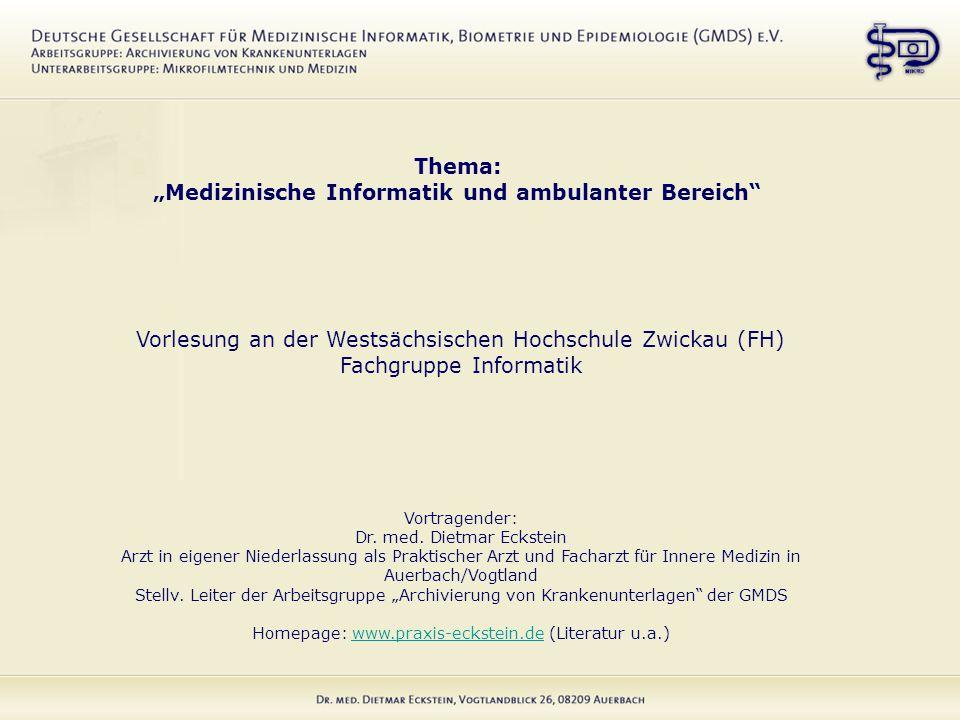 """Thema: """"Medizinische Informatik und ambulanter Bereich Vorlesung an der Westsächsischen Hochschule Zwickau (FH) Fachgruppe Informatik Vortragender: Dr."""