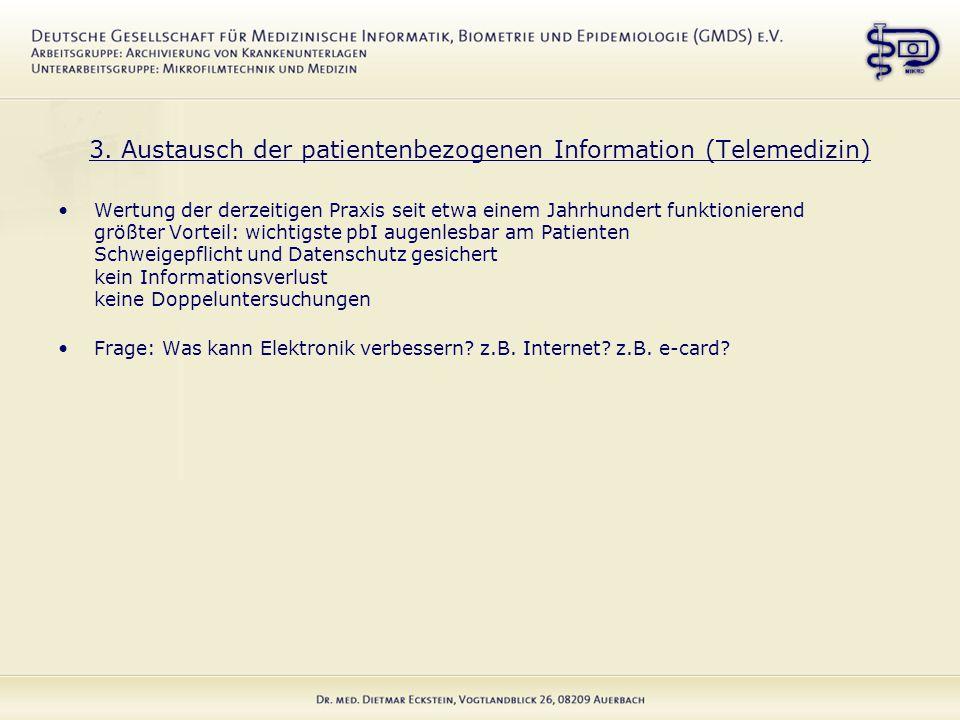 3. Austausch der patientenbezogenen Information (Telemedizin) Wertung der derzeitigen Praxis seit etwa einem Jahrhundert funktionierend größter Vortei