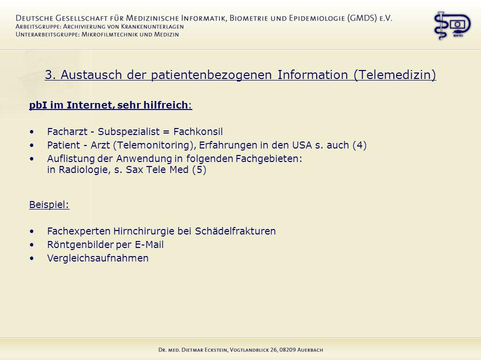 3. Austausch der patientenbezogenen Information (Telemedizin) pbI im Internet, sehr hilfreich: Facharzt - Subspezialist = Fachkonsil Patient - Arzt (T