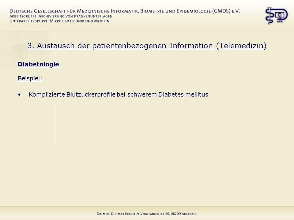 3. Austausch der patientenbezogenen Information (Telemedizin) Diabetologie Beispiel: Komplizierte Blutzuckerprofile bei schwerem Diabetes mellitus
