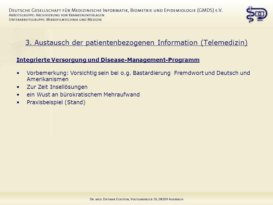 3. Austausch der patientenbezogenen Information (Telemedizin) Integrierte Versorgung und Disease-Management-Programm Vorbemerkung: Vorsichtig sein bei