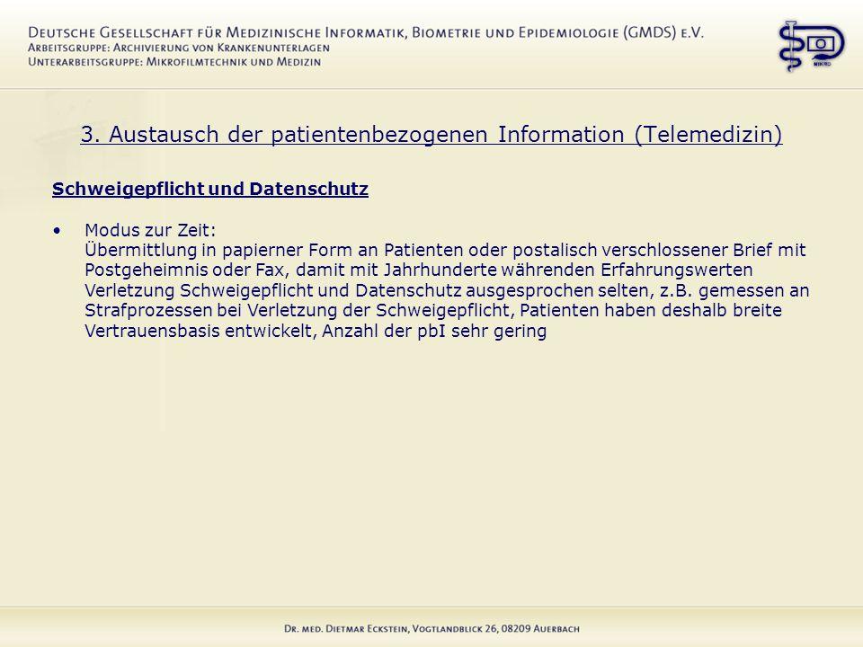 3. Austausch der patientenbezogenen Information (Telemedizin) Schweigepflicht und Datenschutz Modus zur Zeit: Übermittlung in papierner Form an Patien