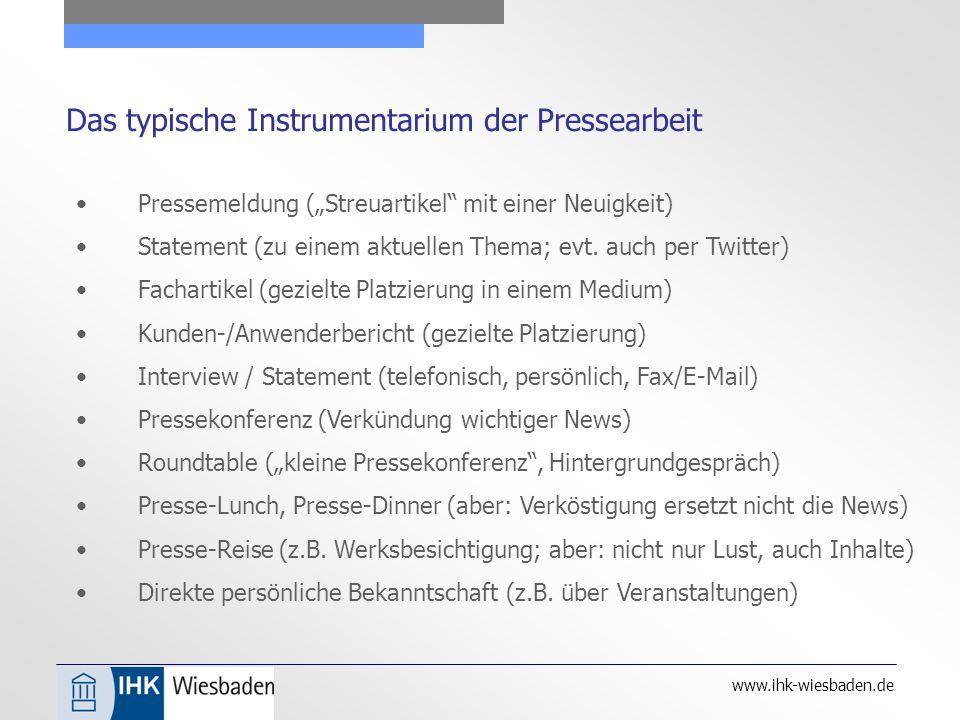 """www.ihk-wiesbaden.de Das typische Instrumentarium der Pressearbeit Pressemeldung (""""Streuartikel mit einer Neuigkeit) Statement (zu einem aktuellen Thema; evt."""