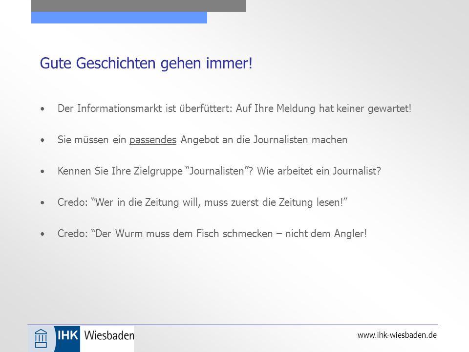 www.ihk-wiesbaden.de Journalisten sind keine gewöhnlichen Kunden Mit Journalisten nie wie mit einem kommerziellen Kunden kommunizieren.