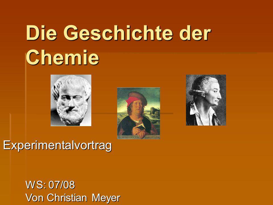 Die Geschichte der Chemie WS: 07/08 Von Christian Meyer Experimentalvortrag