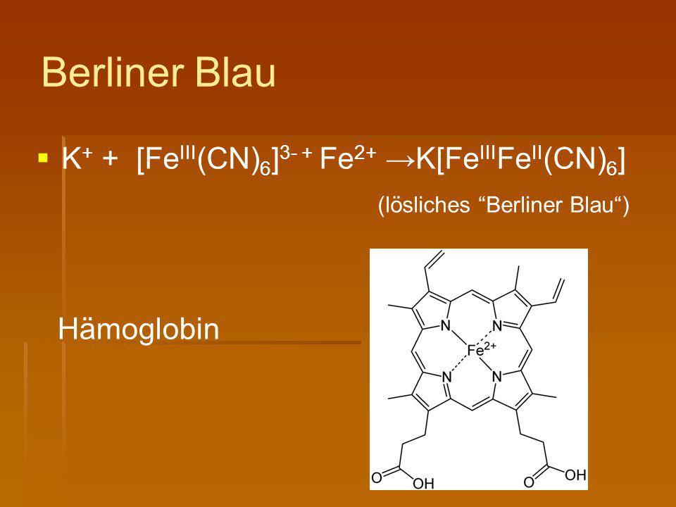 """Berliner Blau   K + + [Fe III (CN) 6 ] 3- + Fe 2+ →K[Fe III Fe II (CN) 6 ] (lösliches """"Berliner Blau"""") Hämoglobin"""
