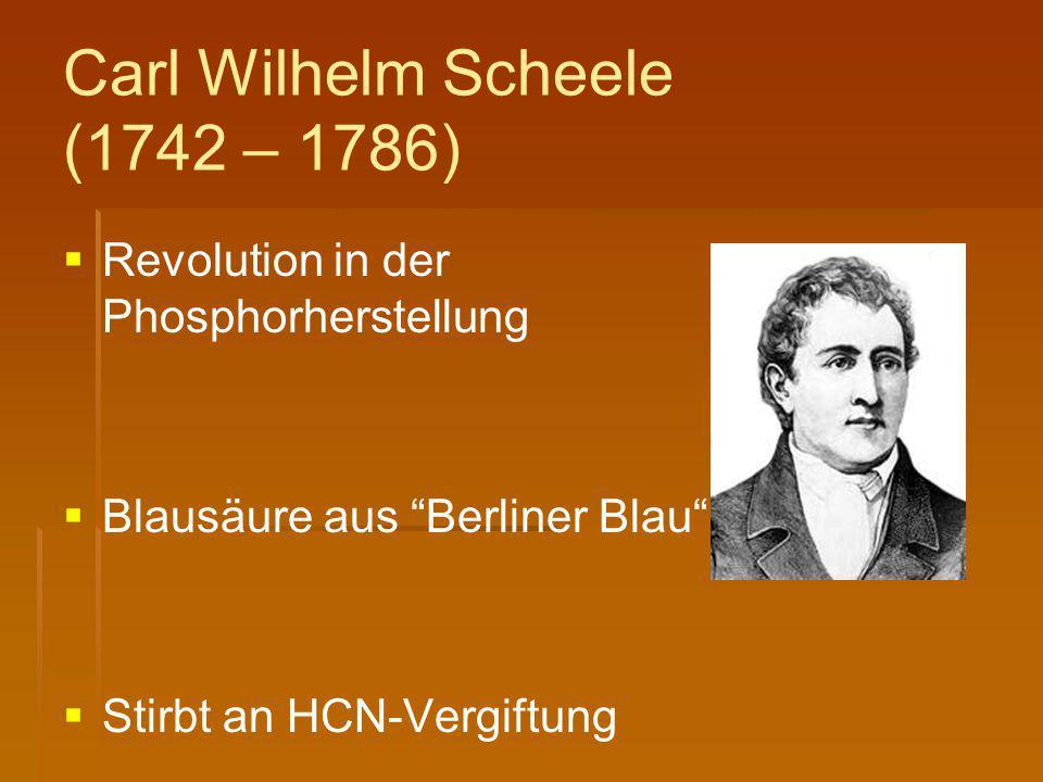 """Carl Wilhelm Scheele (1742 – 1786)   Revolution in der Phosphorherstellung   Blausäure aus """"Berliner Blau""""   Stirbt an HCN-Vergiftung"""