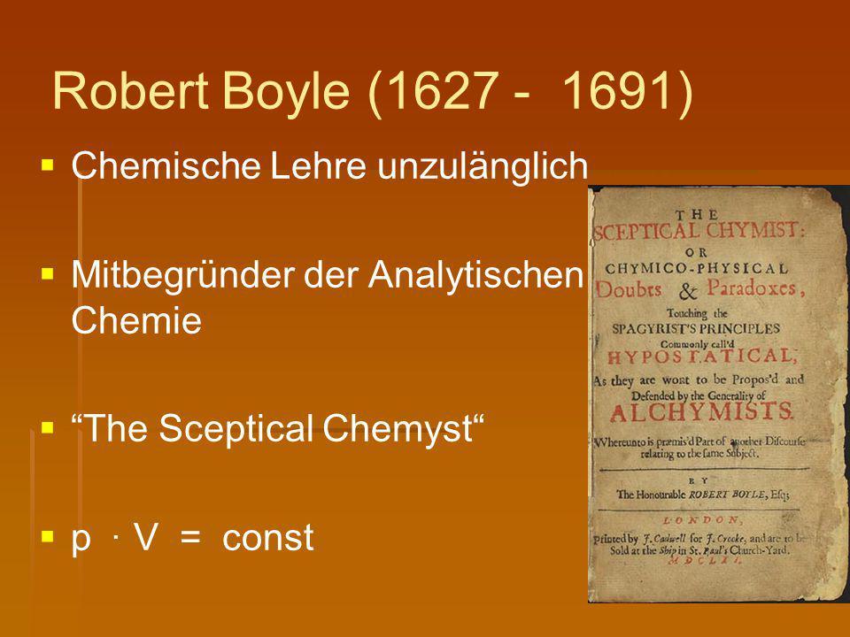 """Robert Boyle (1627 - 1691)   Chemische Lehre unzulänglich   Mitbegründer der Analytischen Chemie   """"The Sceptical Chemyst""""   p. V = const"""