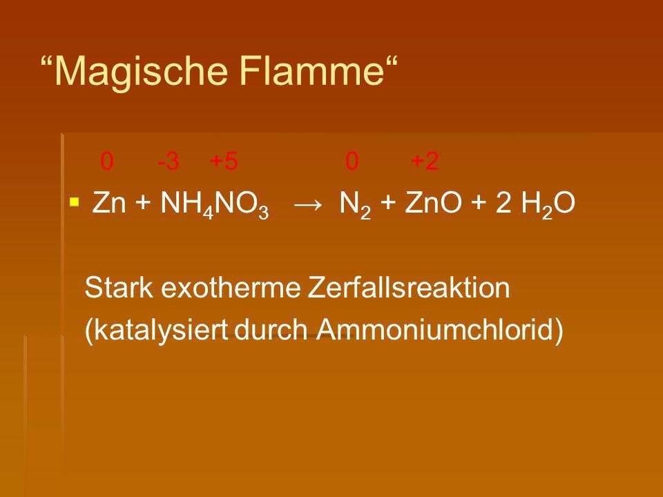 """Magische Flamme"" 0 -3 +5 0 +2   Zn + NH 4 NO 3 → N 2 + ZnO + 2 H 2 O Stark exotherme Zerfallsreaktion (katalysiert durch Ammoniumchlorid)"