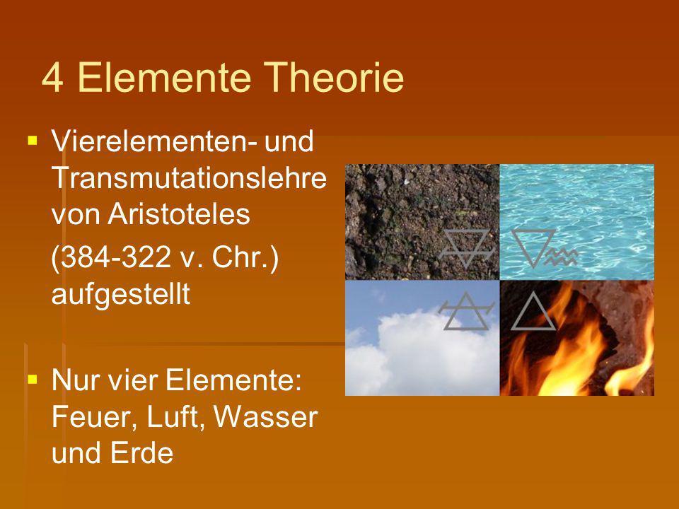 4 Elemente Theorie   Vierelementen- und Transmutationslehre von Aristoteles (384-322 v. Chr.) aufgestellt   Nur vier Elemente: Feuer, Luft, Wasser