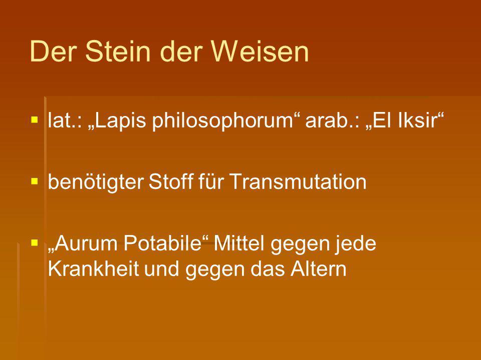 """Der Stein der Weisen   lat.: """"Lapis philosophorum"""" arab.: """"El Iksir""""   benötigter Stoff für Transmutation   """"Aurum Potabile"""" Mittel gegen jede K"""