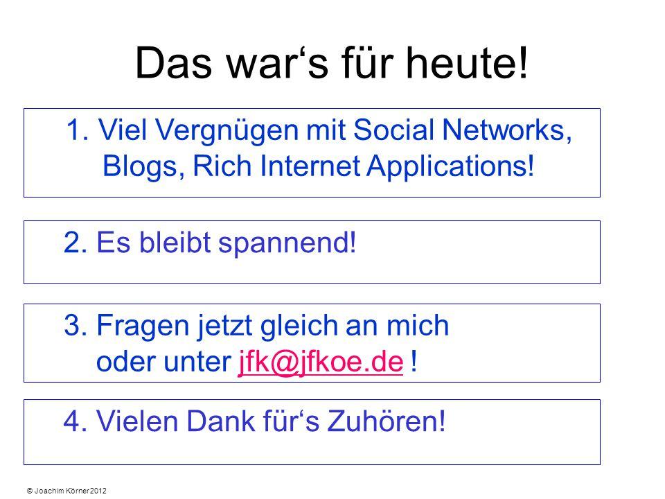 Das war's für heute. 1. Viel Vergnügen mit Social Networks, Blogs, Rich Internet Applications.