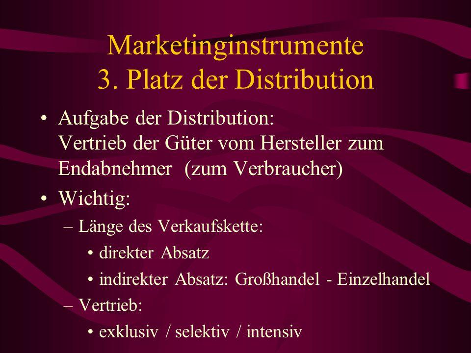 Marketinginstrumente 3. Platz der Distribution Distribution Weg: direkt / indirekt Netzdichte Auswahl Verkaufsort Lagerbestand Lieferung