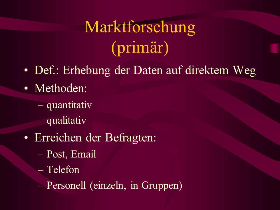 Marktforschung Ziel: Informationen über den Markt und über die (potentiellen) Kunden zu sammeln Def.: M. bedeutet die Erforschung der Märkte