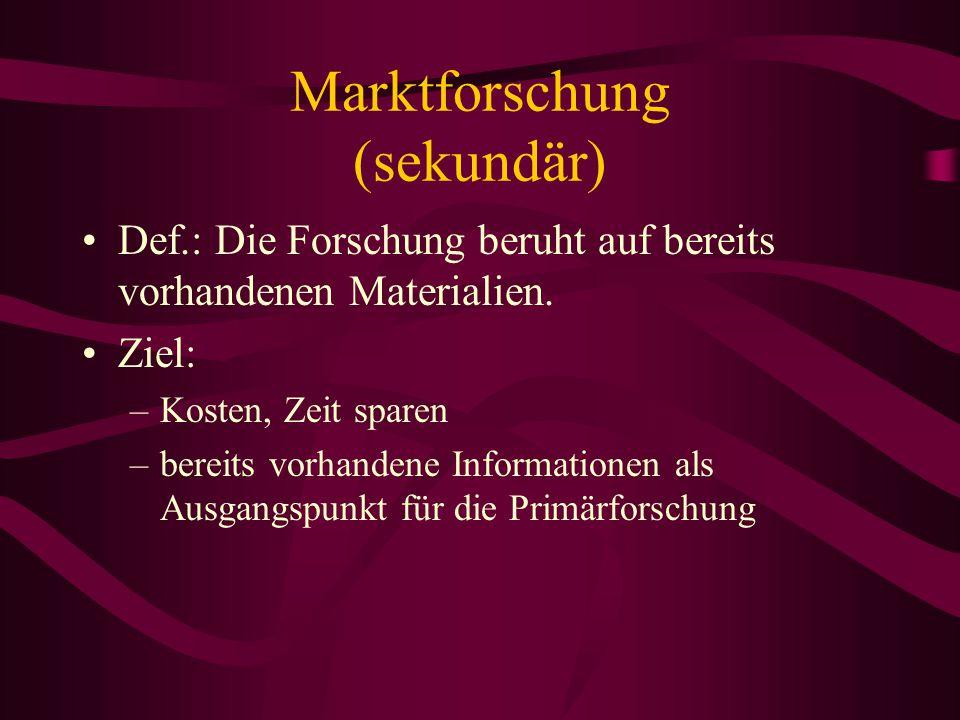 Marktforschung (primär) Arten: Beobachtung Befragung –mündlich –schriftlich Experiment –Laborexperiment –Feldexperiment