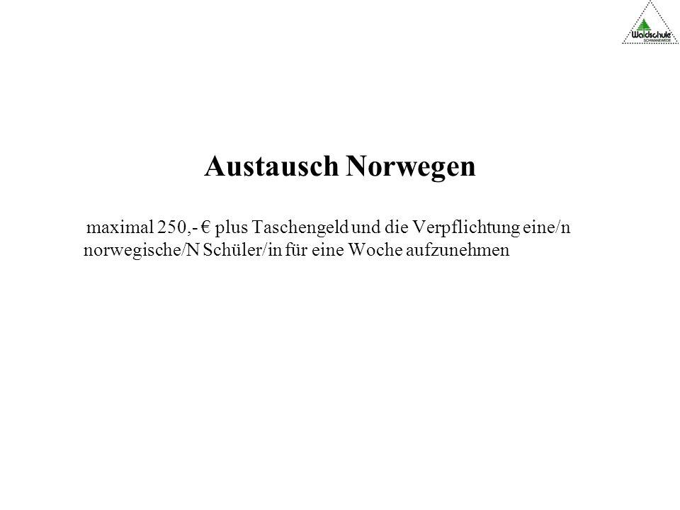 Austausch Norwegen maximal 250,- € plus Taschengeld und die Verpflichtung eine/n norwegische/N Schüler/in für eine Woche aufzunehmen