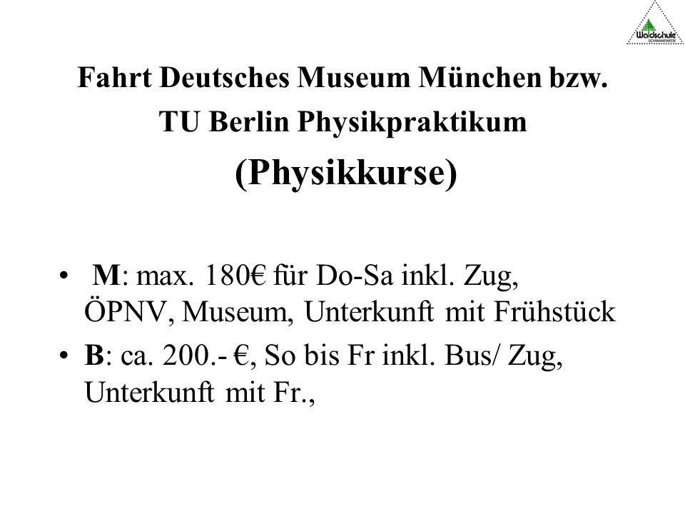 Fahrt Deutsches Museum München bzw.TU Berlin Physikpraktikum (Physikkurse) M: max.