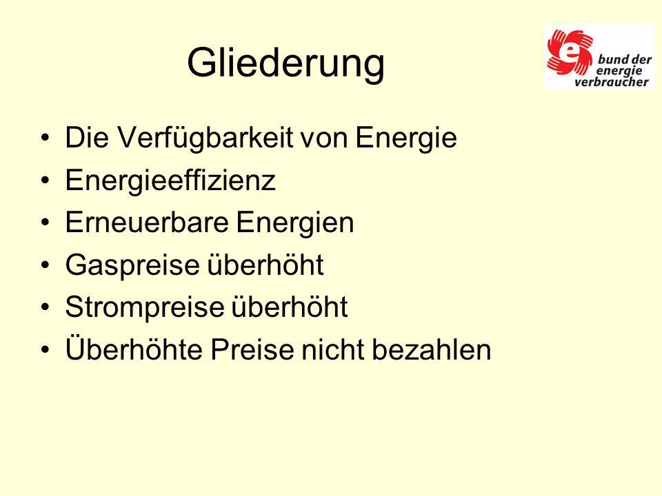 Gliederung Die Verfügbarkeit von Energie Energieeffizienz Erneuerbare Energien Gaspreise überhöht Strompreise überhöht Überhöhte Preise nicht bezahlen