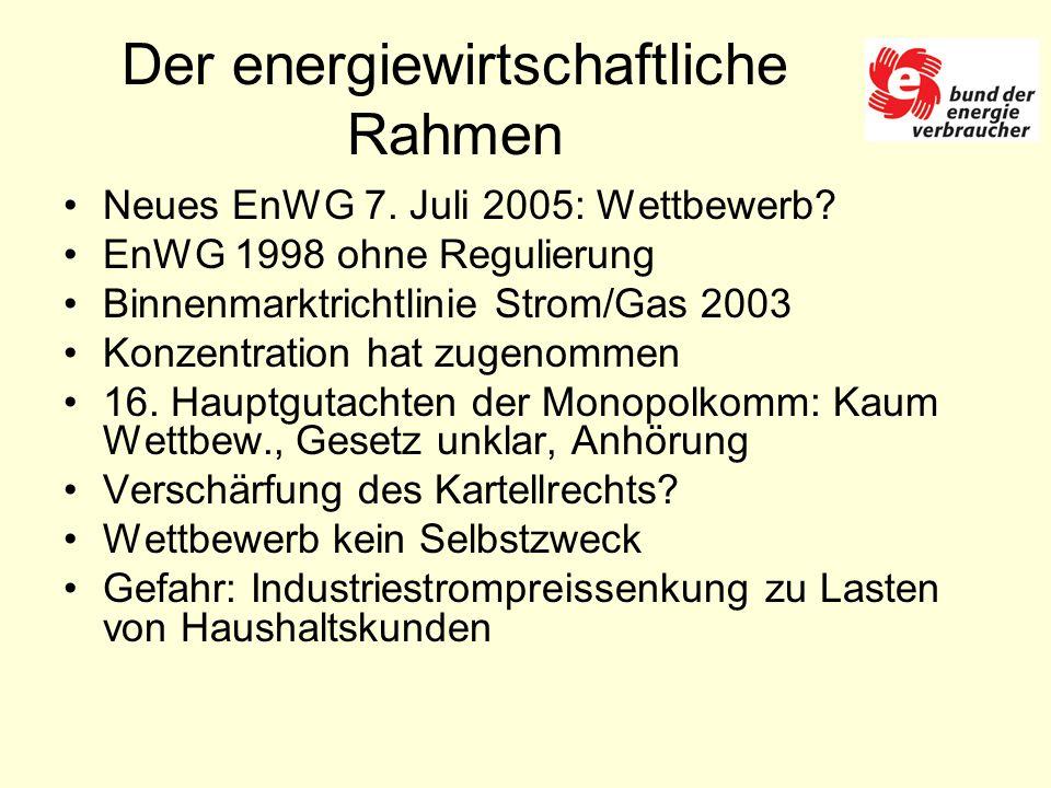 Der energiewirtschaftliche Rahmen Neues EnWG 7. Juli 2005: Wettbewerb.