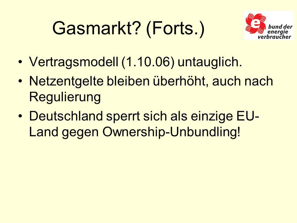 Gasmarkt. (Forts.) Vertragsmodell (1.10.06) untauglich.