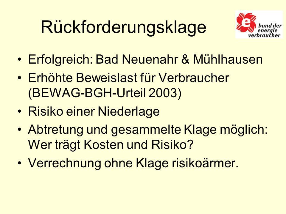 Rückforderungsklage Erfolgreich: Bad Neuenahr & Mühlhausen Erhöhte Beweislast für Verbraucher (BEWAG-BGH-Urteil 2003) Risiko einer Niederlage Abtretung und gesammelte Klage möglich: Wer trägt Kosten und Risiko.