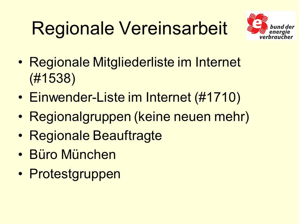 Regionale Vereinsarbeit Regionale Mitgliederliste im Internet (#1538) Einwender-Liste im Internet (#1710) Regionalgruppen (keine neuen mehr) Regionale Beauftragte Büro München Protestgruppen