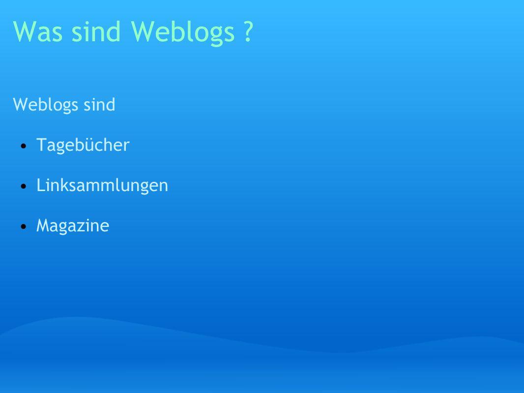 Was sind Weblogs Weblogs sind Tagebücher Linksammlungen Magazine