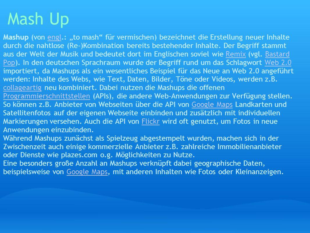 """Mash Up Mashup (von engl.: """"to mash für vermischen) bezeichnet die Erstellung neuer Inhalte durch die nahtlose (Re-)Kombination bereits bestehender Inhalte."""