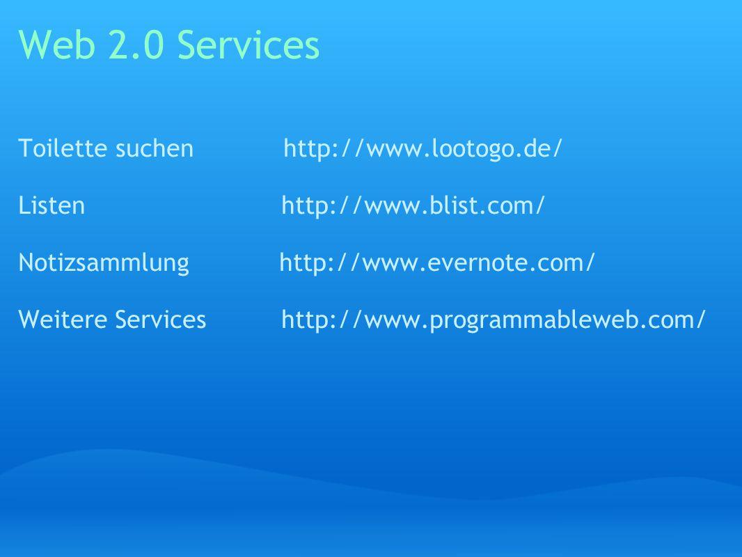 Web 2.0 Services Toilette suchen http://www.lootogo.de/ Listen http://www.blist.com/ Notizsammlung http://www.evernote.com/ Weitere Services http://www.programmableweb.com/