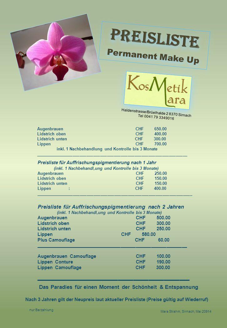 Preisliste Permanent Make Up Preisliste Permanent Make Up Haldenstrasse/Brüelhalde 2 8370 Sirnach Tel 0041 79 3349016 Augenbrauen CHF 650.00 Lidstrich
