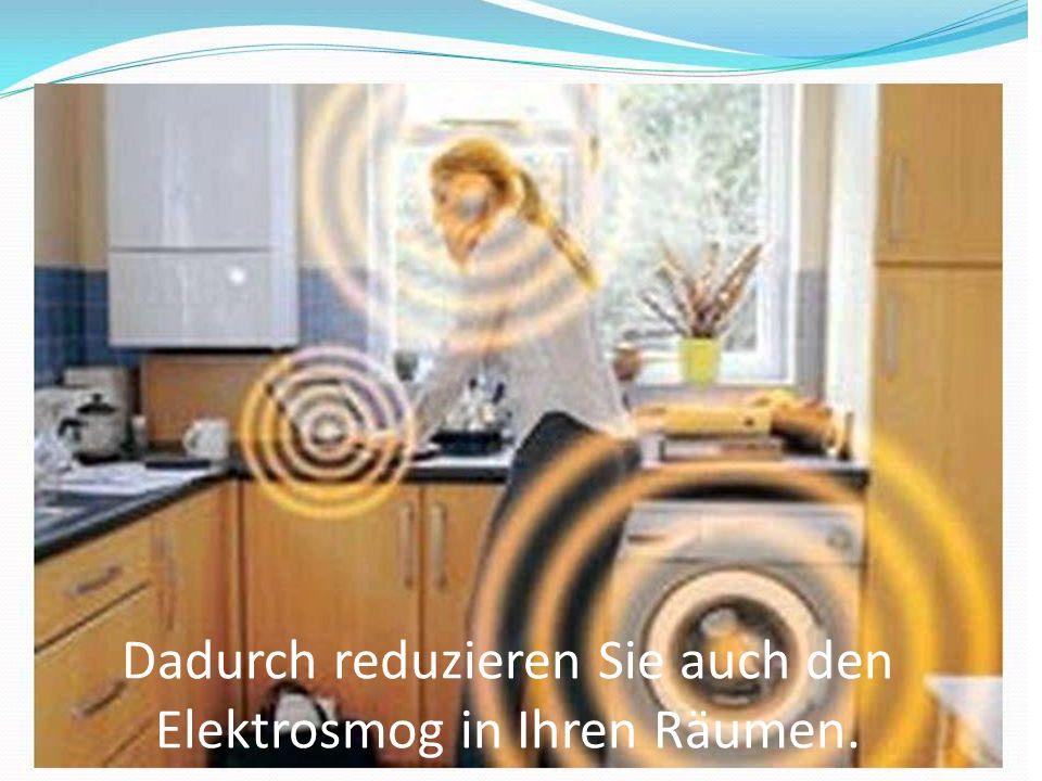 Dadurch reduzieren Sie auch den Elektrosmog in Ihren Räumen.