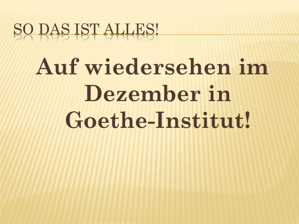 Auf wiedersehen im Dezember in Goethe-Institut!