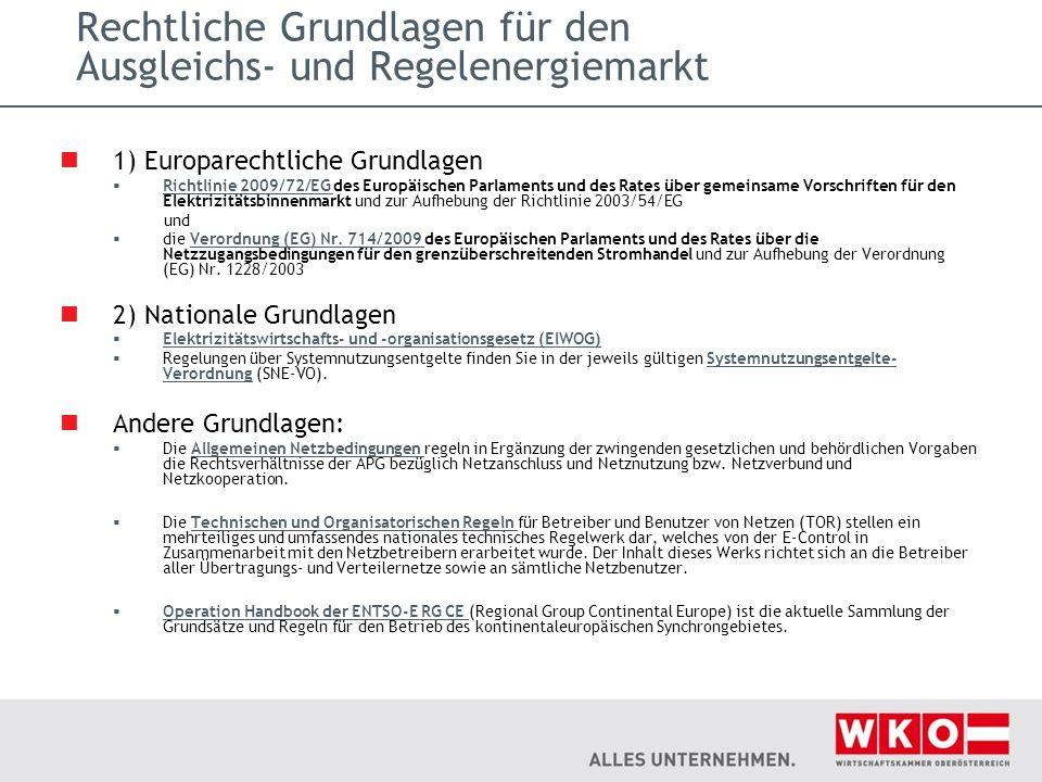 Rechtliche Grundlagen für den Ausgleichs- und Regelenergiemarkt 1) Europarechtliche Grundlagen  Richtlinie 2009/72/EG des Europäischen Parlaments und