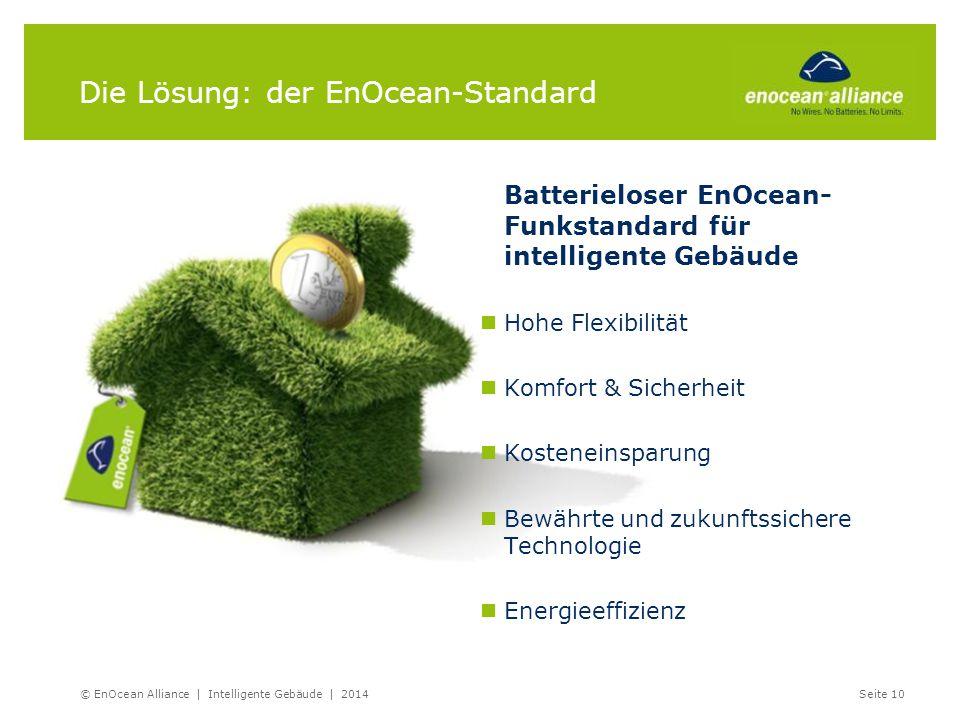 Die Lösung: der EnOcean-Standard © EnOcean Alliance | Intelligente Gebäude | 2014Seite 10 Batterieloser EnOcean- Funkstandard für intelligente Gebäude