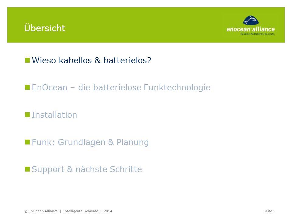 © EnOcean Alliance | Intelligente Gebäude | 2014Seite 2 Übersicht Wieso kabellos & batterielos? EnOcean – die batterielose Funktechnologie Installatio
