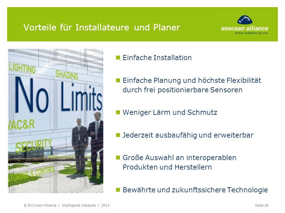 Vorteile für Installateure und Planer © EnOcean Alliance | Intelligente Gebäude | 2014Seite 28 Einfache Installation Einfache Planung und höchste Flex